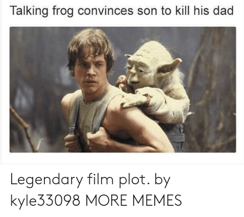 Dad, Dank, and Memes: Talking frog convinces son to kill his dad Legendary film plot. by kyle33098 MORE MEMES