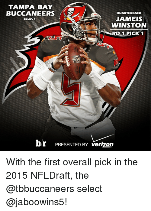 tampa bay buccaneers: TAMPA BAY  BUCCANEERS  aUARTERBACK  JAMEIS  SELECT  WINSTON  RD 1 PICK 1  br PRESENTED BY verizon With the first overall pick in the 2015 NFLDraft, the @tbbuccaneers select @jaboowins5!