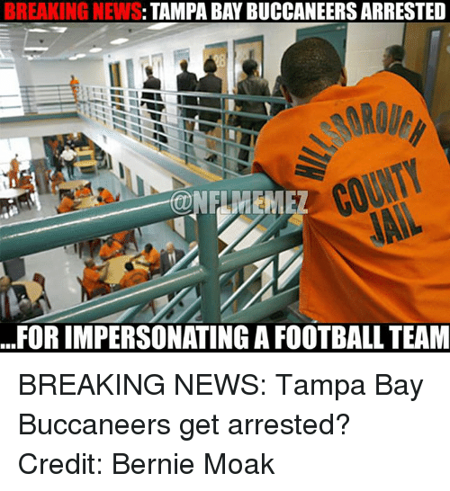 tampa bay buccaneers: TAMPA BAYBUCCANEERS ARRESTED  BREAKING NEWS  FOR IMPERSONATING A FOOTBALL TEAM BREAKING NEWS: Tampa Bay Buccaneers get arrested? Credit: Bernie Moak