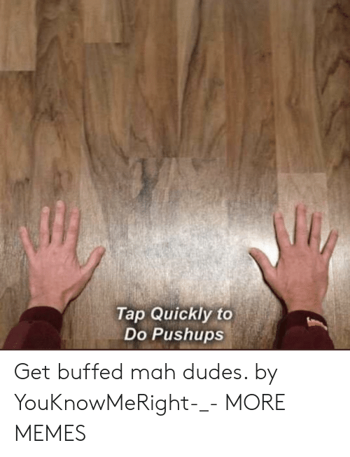 Dank, Memes, and Target: Tap Quickly to  Do Pushups Get buffed mah dudes. by YouKnowMeRight-_- MORE MEMES