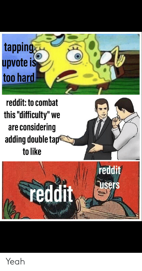 "Funny, Reddit, and Yeah: tapping  upvote is  too hard  reddit: to combat  this ""difficulty"" we  are considering  adding double tap  to like  reddit  Sreddit  users Yeah"
