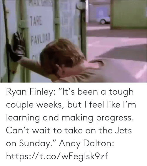 "Andy Dalton: TARE  PAYLOAD Ryan Finley: ""It's been a tough couple weeks, but I feel like I'm learning and making progress. Can't wait to take on the Jets on Sunday.""  Andy Dalton: https://t.co/wEegIsk9zf"