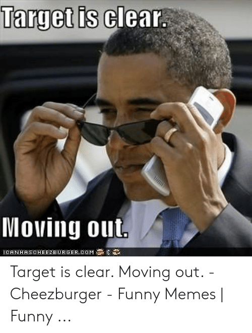 Target Is Clear Moving Out Target Is Clear Moving Out