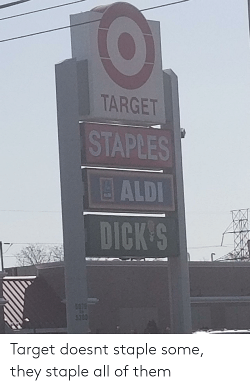 Aldi: TARGET  STAPLES  ALDI  DICK'S Target doesnt staple some, they staple all of them