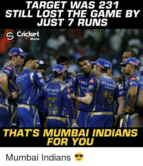 mumbai indians: TARGET WAS 231  STILL LOST THE GAME BY  JUST RUNS  S Cricket  Shots  AIRWAYS  ETIHAD  AIRWYS  KEN  THAT'S MUMBAI INDIANS  FOR YOU Mumbai Indians 😎