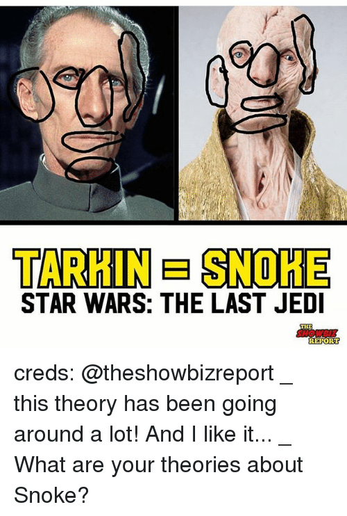 Snoke: TARHIN SNOHE  STAR WARS: THE LAST JED  THE  SHONC4  REPORT creds: @theshowbizreport _ this theory has been going around a lot! And I like it... _ What are your theories about Snoke?