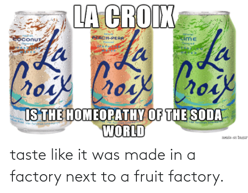 Taste: taste like it was made in a factory next to a fruit factory.