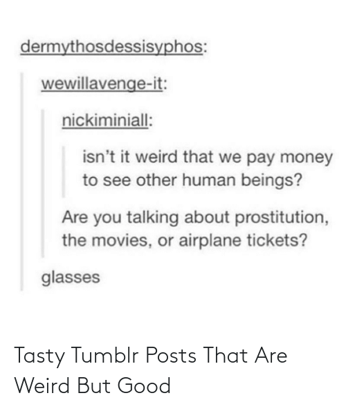 Posts: Tasty Tumblr Posts That Are Weird But Good