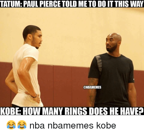 Basketball, Nba, and Paul Pierce: TATUM: PAUL PIERCE TOLD ME TO DO IT THIS WAY  @NBAMEMES  KOBE: HOW MANY RINGS DOES HE HAVE? 😂😂 nba nbamemes kobe