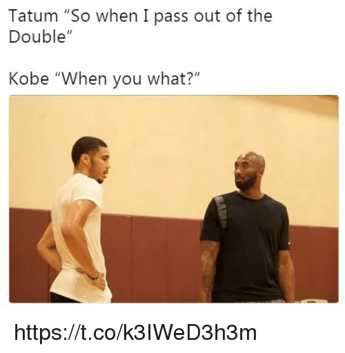 """Memes, Kobe, and 🤖: Tatum """"So when I pass out of the  Double""""  Kobe """"When you what?"""" https://t.co/k3IWeD3h3m"""