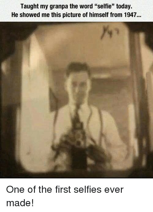 "Taughting: Taught my granpa the word ""selfie"" today.  He showed me this picture of himself from 1947... One of the first selfies ever made!"