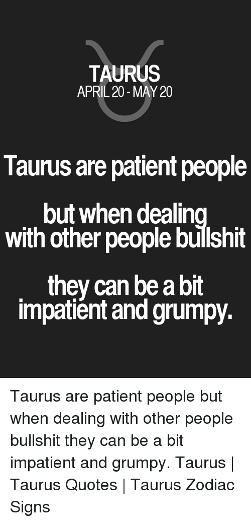 TAURUS APRIL 20-May 20 Taurus Are Patient People but When ...