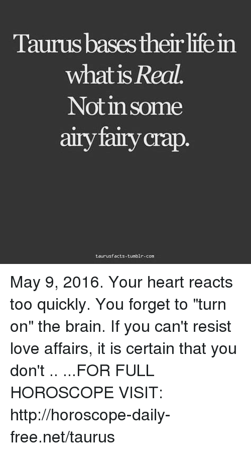 Taurus Bases Their Life in What Is Real Not in Some Airy Fairy Crap