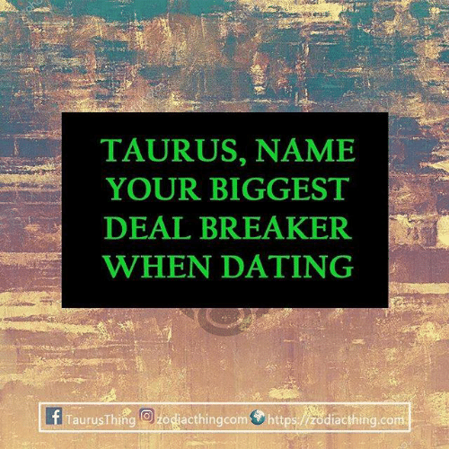 Dating, Taurus, and Com: TAURUS, NAMIE  YOUR BIGGEST  DEAL BREAKER  WHEN DATING  ERTaurusThie ke acthingcom.https 脂diacthing.com