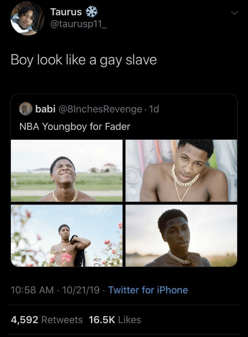 NBA: Taurus  @taurusp11_  Boy look like a gay slave  babi @8lnchesRevenge · 1d  NBA Youngboy for Fader  10:58 AM - 10/21/19 · Twitter for iPhone  4,592 Retweets 16.5K Likes