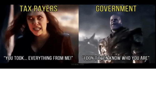 "Memes, Government, and 🤖: TAX PAYERS  GOVERNMENT  ""YOU TOOK... EVERYTHING FROM ME!"" DON'T EVEN KNOW WHO YOU ARE""  THEMEMETHAI"