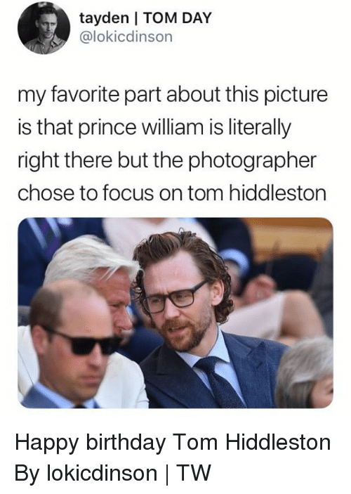 Birthday, Dank, and Prince: tayden I TOM DAY  @lokicdinson  my favorite part about this picture  is that prince william is literally  right there but the photographer  chose to focus on tom hiddleston Happy birthday Tom Hiddleston  By lokicdinson | TW