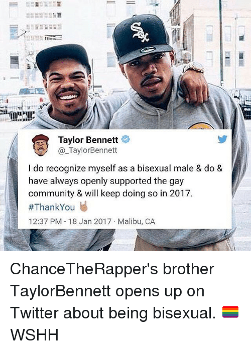 malibu: Taylor Bennett  TaylorBennett  I do recognize myself as a bisexual male & do &  have always openly supported the gay  community & will keep doing so in 2017.  #ThankYou  12:37 PM 18 Jan 2017 Malibu, CA ChanceTheRapper's brother TaylorBennett opens up on Twitter about being bisexual. 🏳️🌈 WSHH
