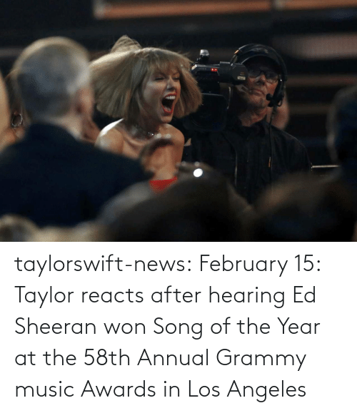 song of the year: taylorswift-news:    February 15: Taylor reacts after hearing Ed Sheeran won Song of the Year at the 58th Annual Grammy music Awards in Los Angeles