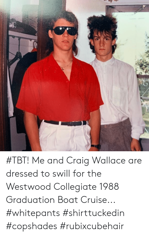 Tbt, Craig, and Cruise: #TBT! Me and Craig Wallace  are dressed to swill for the Westwood Collegiate 1988 Graduation Boat Cruise... #whitepants #shirttuckedin #copshades #rubixcubehair