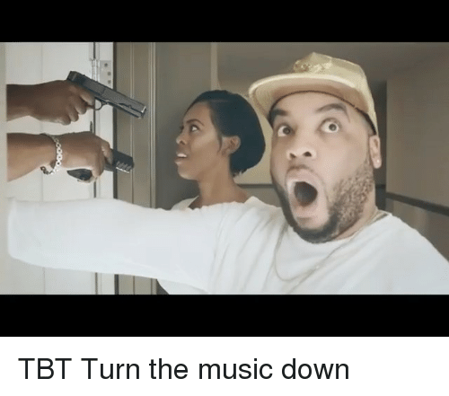 Memes, Music, and Tbt: TBT Turn the music down