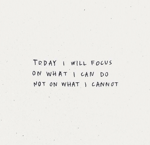 Focus, Will, and What: TDDAY WILL FOCUS  ON WHAT IAN DO  NOT ON WHAT CANNOT
