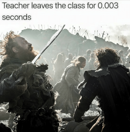 Game of Thrones, Teacher, and Class: Teacher leaves the class for 0.003  seconds