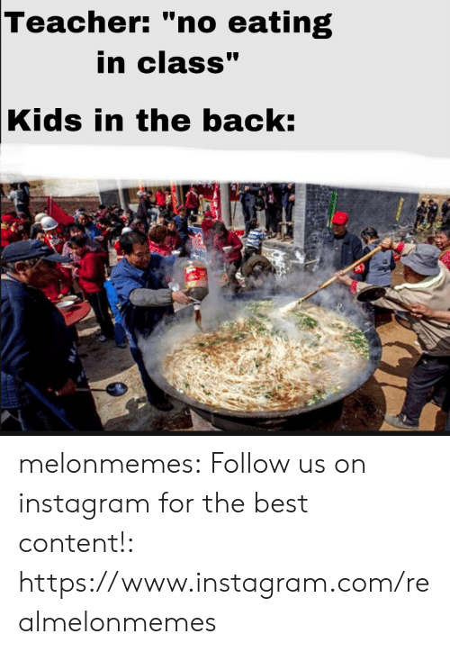 """Instagram, Teacher, and Tumblr: Teacher: """"no eating  in class""""  Kids in the back: melonmemes:  Follow us on instagram for the best content!: https://www.instagram.com/realmelonmemes"""
