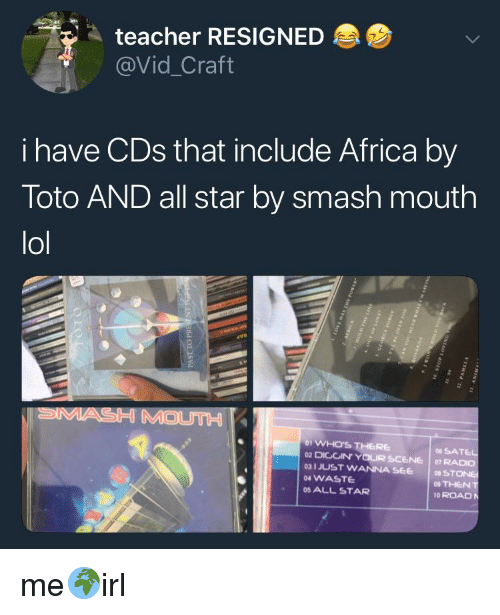 Teacher RESIGNED I Have CDs That Include Africa by Toto AND All Star ...