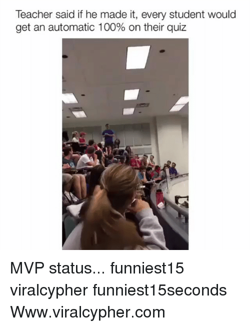 Anaconda, Funny, and Teacher: Teacher said if he made it, every student would  get an automatic 100% on their quiz MVP status... funniest15 viralcypher funniest15seconds Www.viralcypher.com