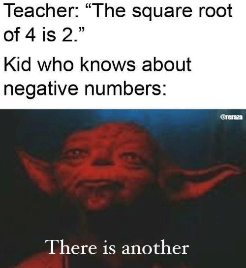 """Square: Teacher: """"The square root  of 4 is 2.""""  Kid who knows about  negative numbers:  @reraza  There is another"""