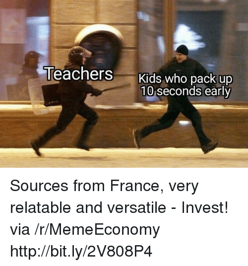 France, Http, and Kids: Teachers  Kids who pack up  10 seconds early Sources from France, very relatable and versatile - Invest! via /r/MemeEconomy http://bit.ly/2V808P4