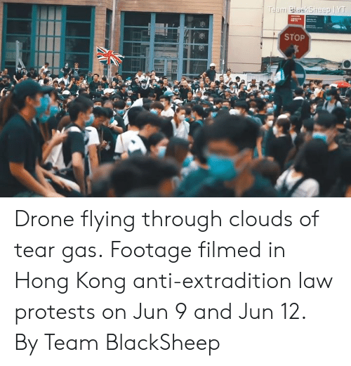 Drone: Team BlaskSheep YT  STOP Drone flying through clouds of tear gas.  Footage filmed in Hong Kong anti-extradition law protests on Jun 9 and Jun 12.  By Team BlackSheep