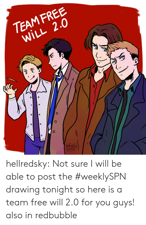 free will: TEAM FREE  WILL 2.0  0  ut2017 hellredsky: Not sure I will be able to post the #weeklySPN drawing tonight so here is a team free will 2.0 for you guys! also in redbubble