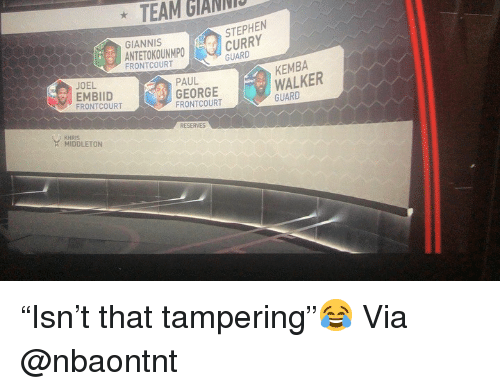 "antetokounmpo: TEAM GIANNI  STEPHEN  GIANNIS  ANTETOKOUNMPO  FRONTCOURT  CURRY  GUARD  KEMBA  WALKER  JOEL  PAUL  EMBIID  FRONTCOURT  GEORGE  FRONTCOURT  RESERVES  KHRIS  MIDDLETON ""Isn't that tampering""😂 Via @nbaontnt"