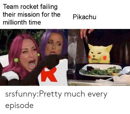 Pikachu, Target, and Tumblr: Team rocket failing  their mission for the  Pikachu  millionth time  imixodes  u/mixodes srsfunny:Pretty much every episode