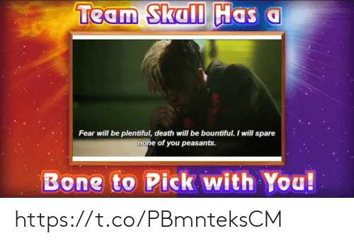 Death, Fear, and Bone: Team Skall Has a  een Soip  Fear will be plentiful, death will be bountiful. I will spare  none of you peasants.  Bone to Pick with You! https://t.co/PBmnteksCM