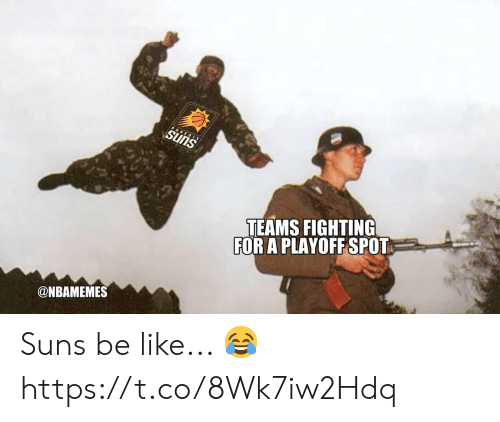 Be Like, Memes, and 🤖: TEAMS FIGHTING  FOR A PLAYOFF SPOT  @NBAMEMES Suns be like... 😂 https://t.co/8Wk7iw2Hdq