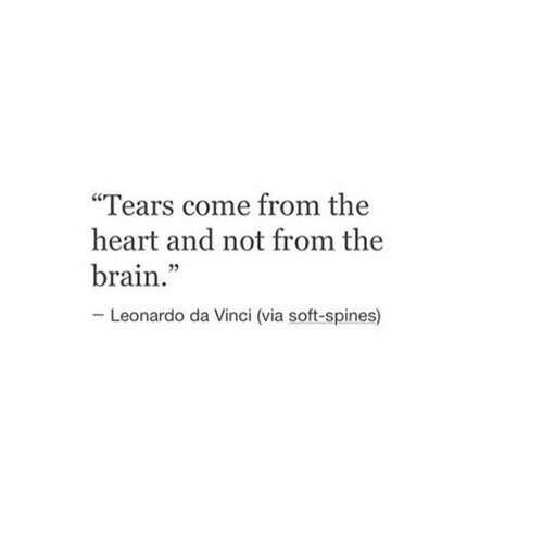 "Leonardo Da Vinci, Brain, and Heart: ""Tears come from the  heart and not from the  brain.""  -Leonardo da Vinci (via soft-spines)"