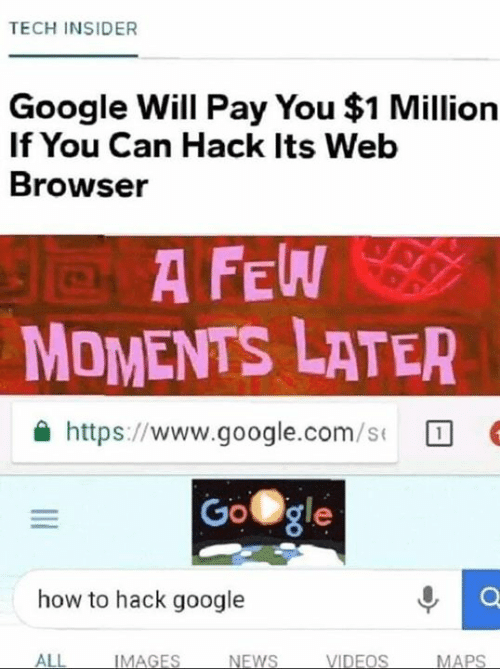 insider: TECH INSIDER  Google Will Pay You $1 Million  If You Can Hack Its Web  Browser  A F  MOMENTS LATER  슐 https://www.google.com/s(  Gogle  how to hack google