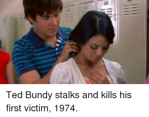 Ted, Ted Bundy, and First: Ted Bundy stalks and kills his first victim, 1974.