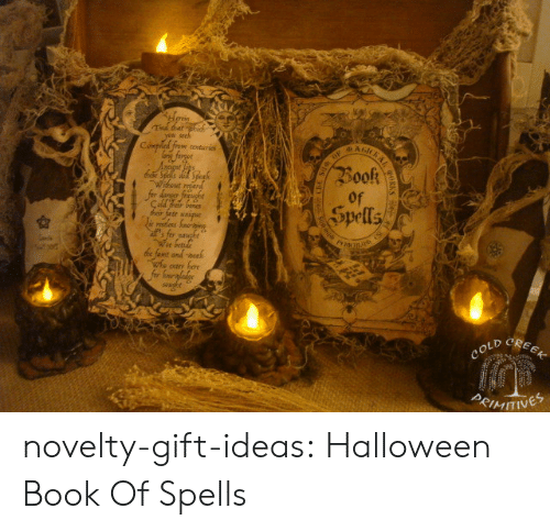 Spells: Ted tatphid  you seek  BAnKRAL  Compiled from conturies  forgee  Book  Wihwut reed  for danger frugbe  Çald rar bones  ार tr  ie rostless faoig  s for naught  We betide  de famt and-neah  whe otr hore  for Sonergladige  soughe  Spells  CREEK  COLD  PRIMITINES  dle novelty-gift-ideas:  Halloween Book Of Spells