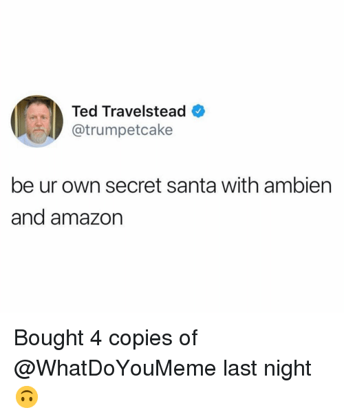 Amazon, Funny, and Ted: Ted Travelstead  ..r.Ay @trumpetcake  be ur own secret santa with ambiern  and amazon Bought 4 copies of @WhatDoYouMeme last night 🙃