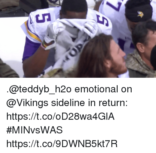 Memes, Vikings, and 🤖: .@teddyb_h2o emotional on @Vikings sideline in return: https://t.co/oD28wa4GlA #MINvsWAS https://t.co/9DWNB5kt7R
