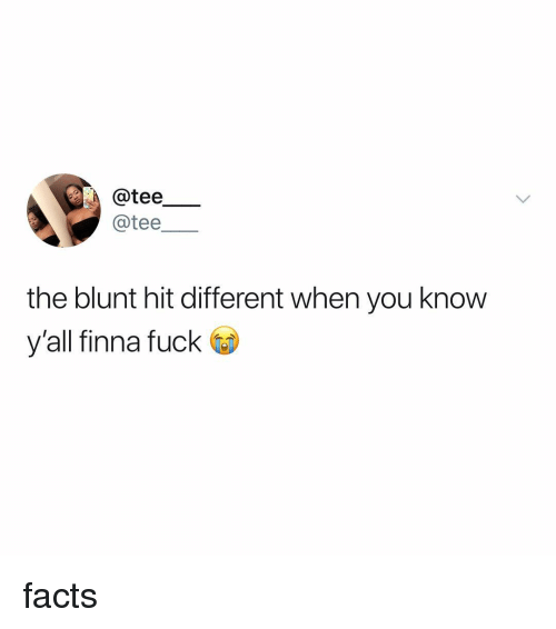 Facts, Weed, and Fuck: @tee  @tee  the blunt hit different when you know  y'all finna fuck facts