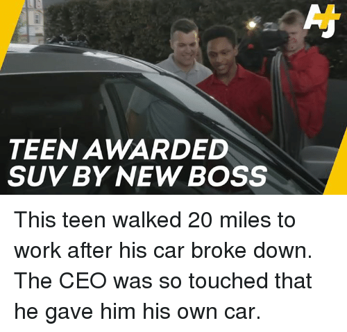 Memes, Work, and 🤖: TEEN AWARDED  SUV BY NEW BOSS This teen walked 20 miles to work after his car broke down. The CEO was so touched that he gave him his own car.