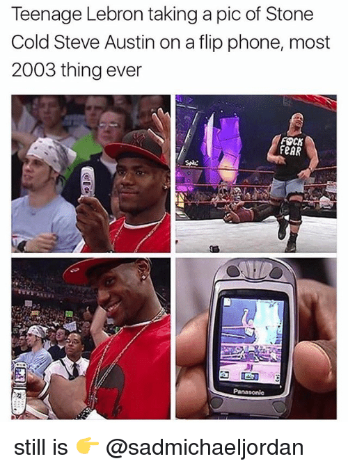 cold-steve-austin: Teenage Lebron taking a pic of Stone  Cold Steve Austin on a flip phone, most  2003 thing ever  FOCK  FeAR still is 👉 @sadmichaeljordan