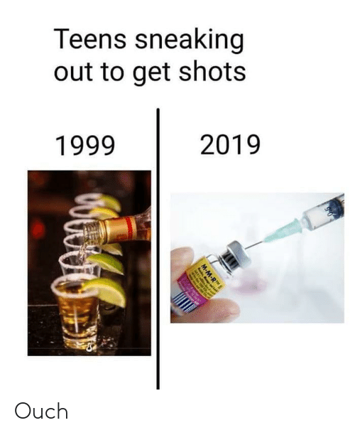 Sneaking: Teens sneaking  out to get shots  2019  1999 Ouch