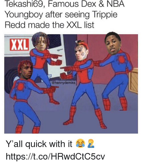 Nba, List, and Redd: Tekashi69, Famous Dex & NBA  Youngboy after seeing Trippie  Redd made the XXL list  XXL  @hennydemiks Y'all quick with it 😂🤦♂️ https://t.co/HRwdCtC5cv
