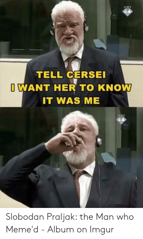 Praljak: TELL CERSEI  WANT HER TO KNOW  IT WAS ME